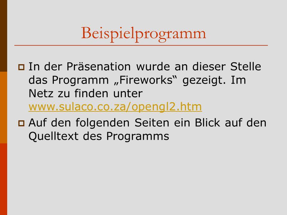 """Beispielprogramm In der Präsenation wurde an dieser Stelle das Programm """"Fireworks gezeigt. Im Netz zu finden unter www.sulaco.co.za/opengl2.htm."""