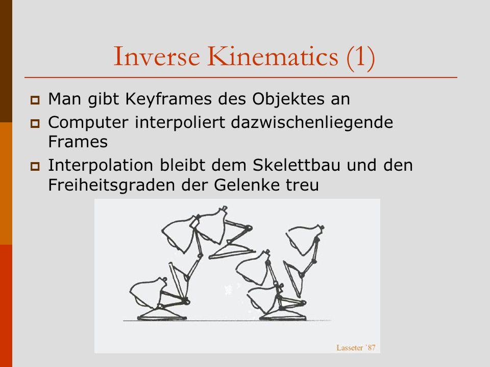 Inverse Kinematics (1) Man gibt Keyframes des Objektes an