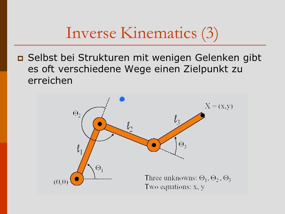 Inverse Kinematics (3) Selbst bei Strukturen mit wenigen Gelenken gibt es oft verschiedene Wege einen Zielpunkt zu erreichen.