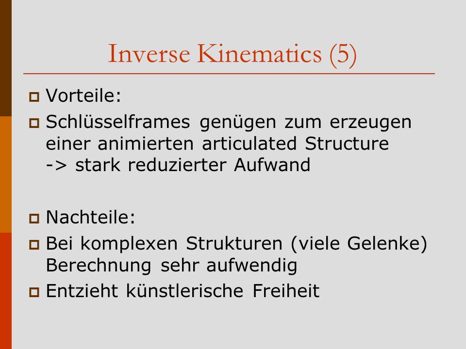 Inverse Kinematics (5) Vorteile: