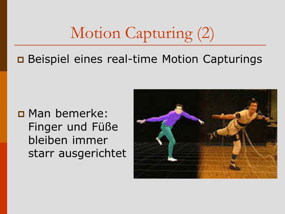 Motion Capturing (2) Beispiel eines real-time Motion Capturings