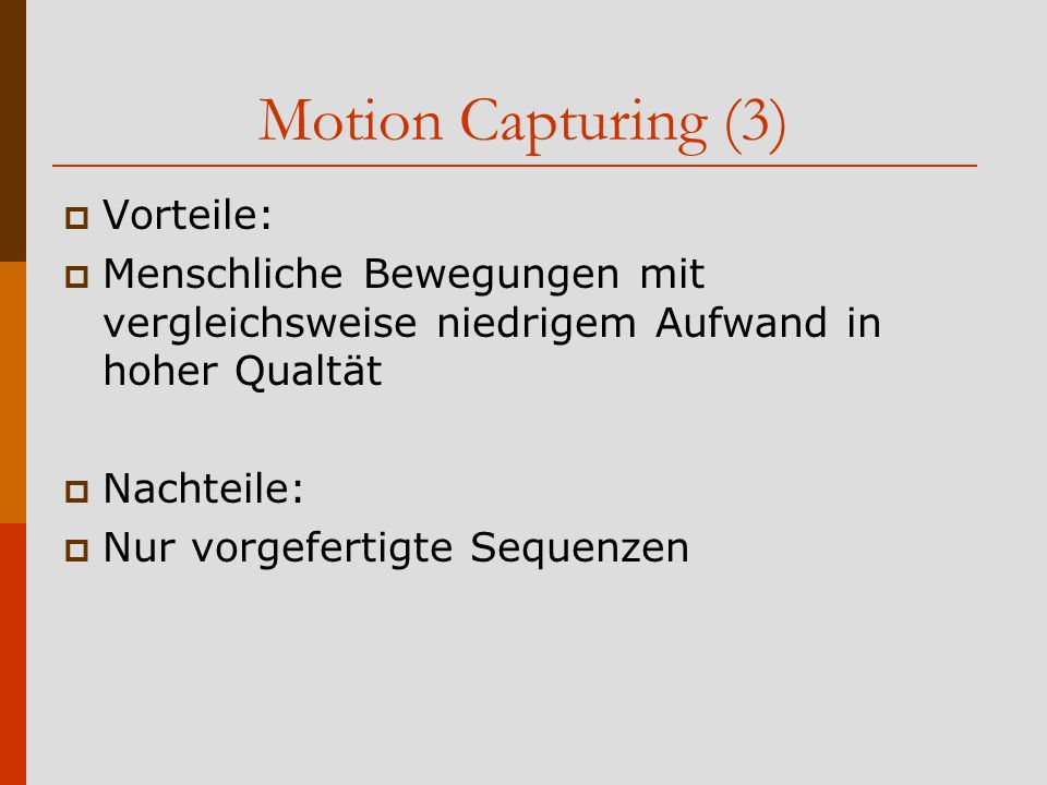 Motion Capturing (3) Vorteile: