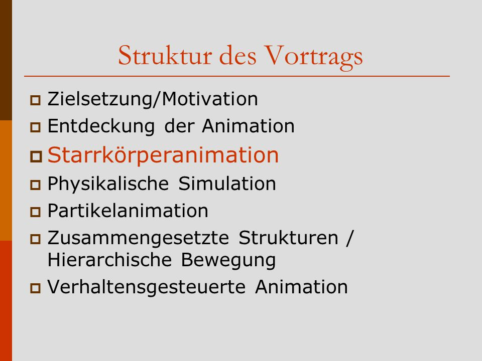 Struktur des Vortrags Starrkörperanimation Zielsetzung/Motivation
