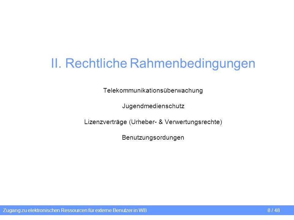 II. Rechtliche Rahmenbedingungen Telekommunikationsüberwachung Jugendmedienschutz Lizenzverträge (Urheber- & Verwertungsrechte) Benutzungsordungen