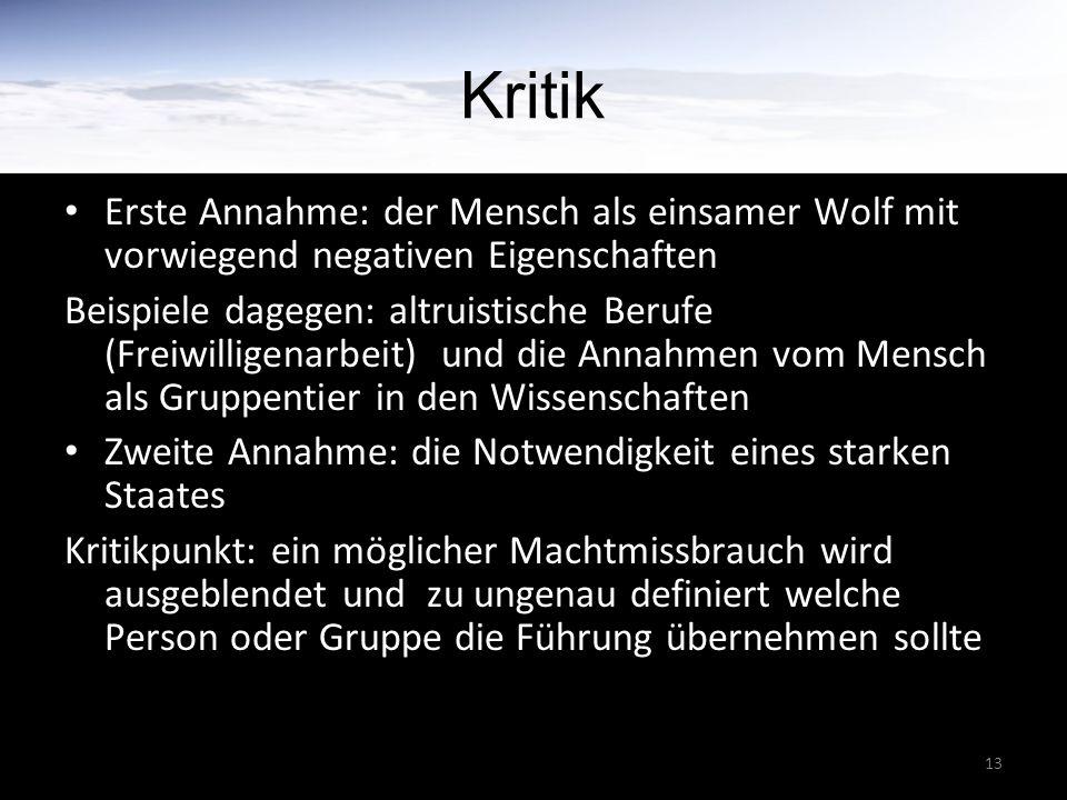 Kritik Erste Annahme: der Mensch als einsamer Wolf mit vorwiegend negativen Eigenschaften.