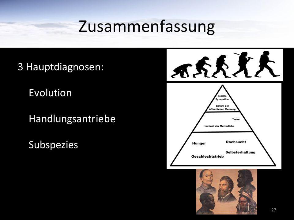 Zusammenfassung 3 Hauptdiagnosen: Evolution Handlungsantriebe