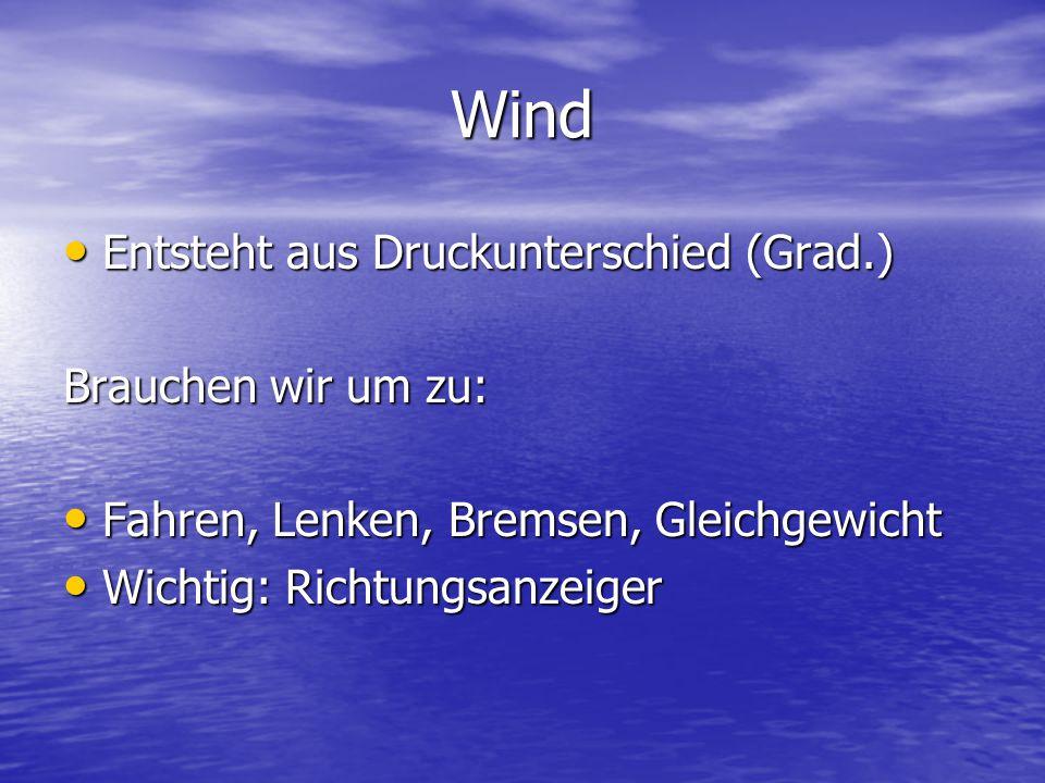 Wind Entsteht aus Druckunterschied (Grad.) Brauchen wir um zu:
