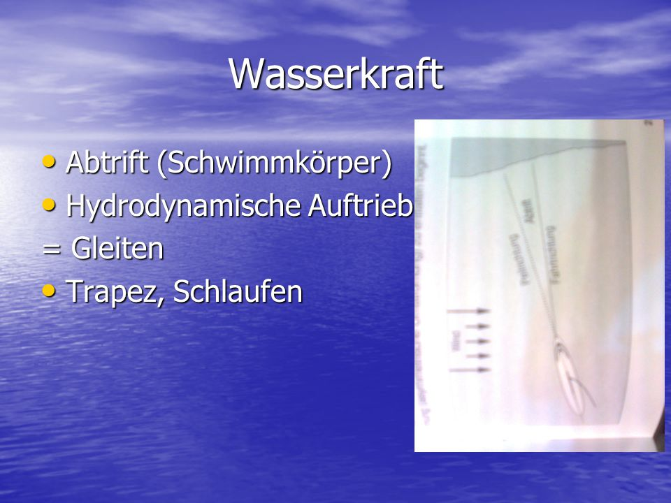Wasserkraft Abtrift (Schwimmkörper) Hydrodynamische Auftrieb = Gleiten