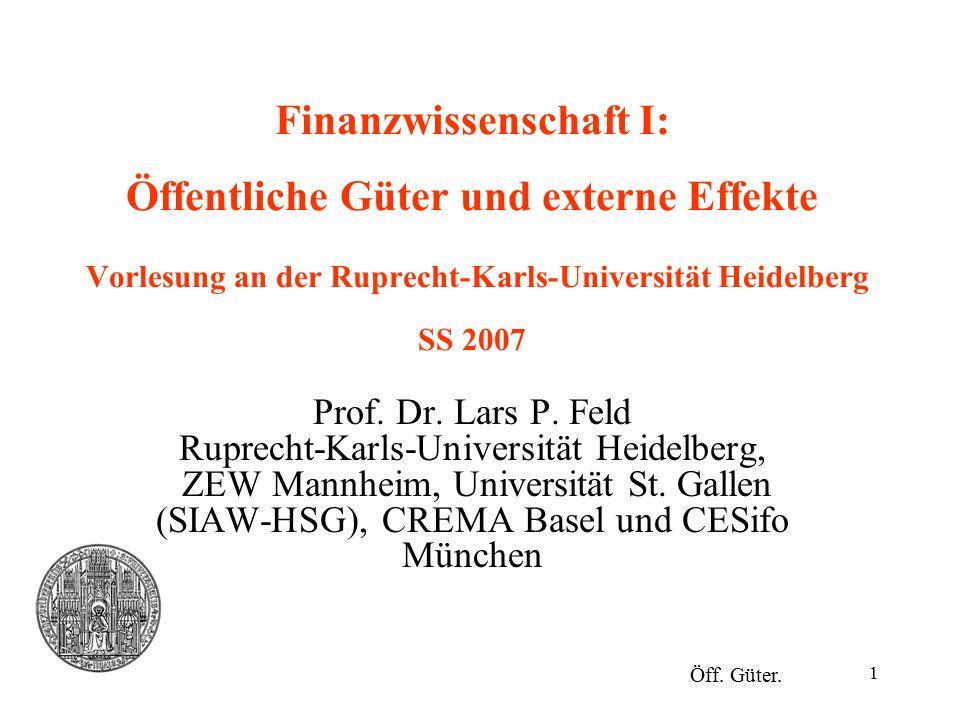 Finanzwissenschaft I: Öffentliche Güter und externe Effekte Vorlesung an der Ruprecht-Karls-Universität Heidelberg SS 2007