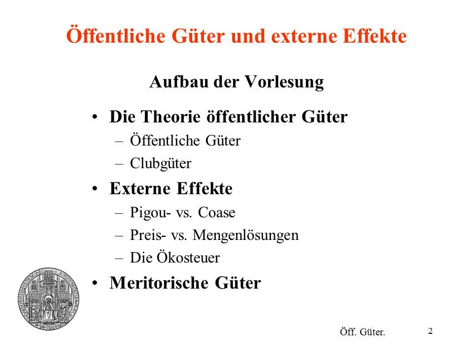 Öffentliche Güter und externe Effekte Aufbau der Vorlesung