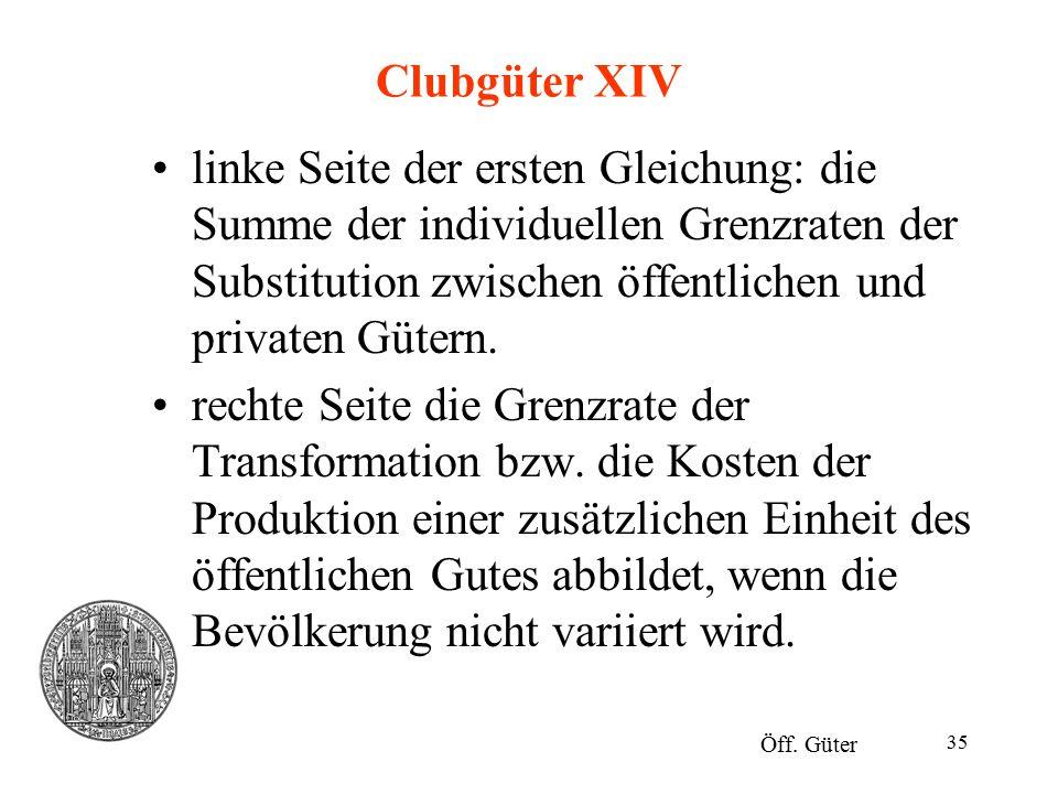 Clubgüter XIV linke Seite der ersten Gleichung: die Summe der individuellen Grenzraten der Substitution zwischen öffentlichen und privaten Gütern.