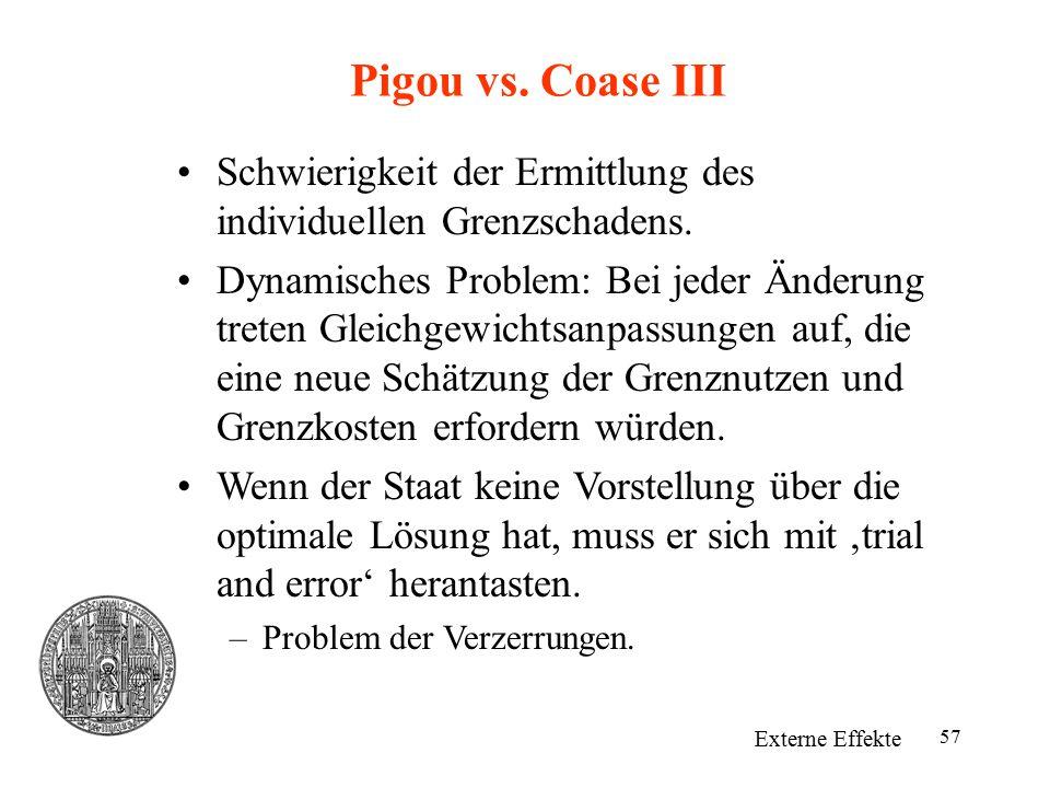 Pigou vs. Coase III Schwierigkeit der Ermittlung des individuellen Grenzschadens.