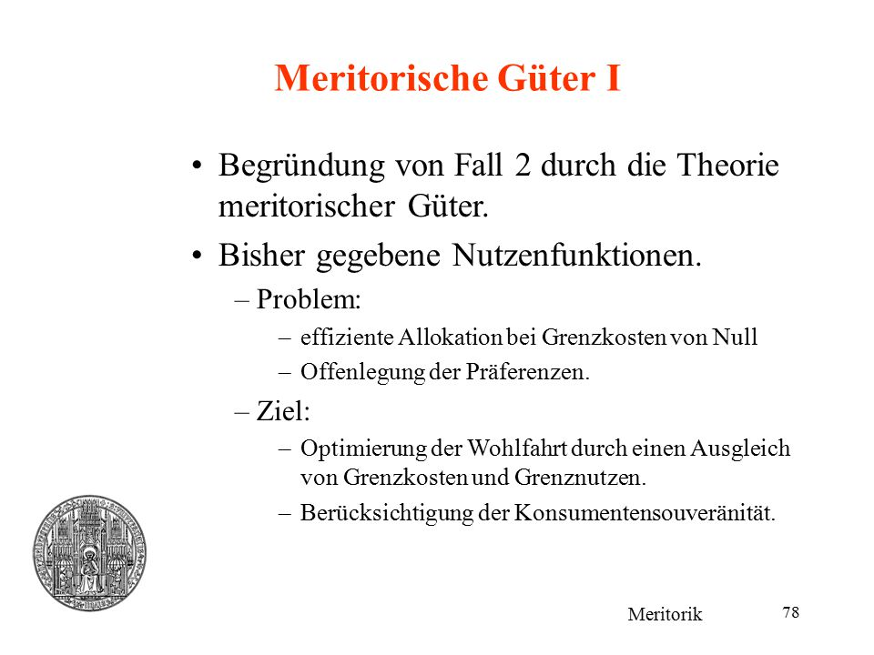 Meritorische Güter I Begründung von Fall 2 durch die Theorie meritorischer Güter. Bisher gegebene Nutzenfunktionen.