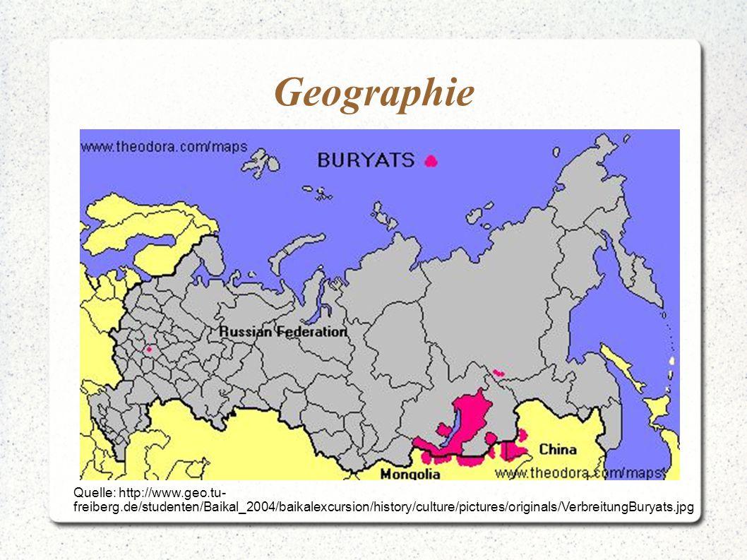 Geographie Quelle: http://www.geo.tu-freiberg.de/studenten/Baikal_2004/baikalexcursion/history/culture/pictures/originals/VerbreitungBuryats.jpg.