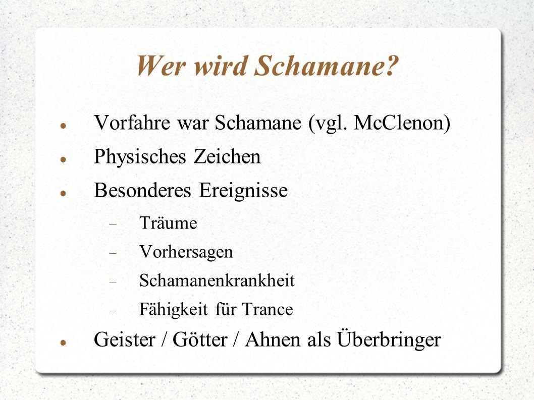 Wer wird Schamane Vorfahre war Schamane (vgl. McClenon)