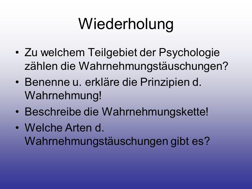 Wiederholung Zu welchem Teilgebiet der Psychologie zählen die Wahrnehmungstäuschungen Benenne u. erkläre die Prinzipien d. Wahrnehmung!