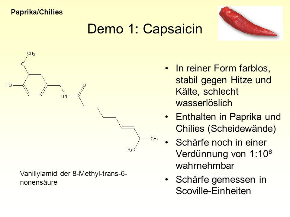 Paprika/Chilies Demo 1: Capsaicin. In reiner Form farblos, stabil gegen Hitze und Kälte, schlecht wasserlöslich.