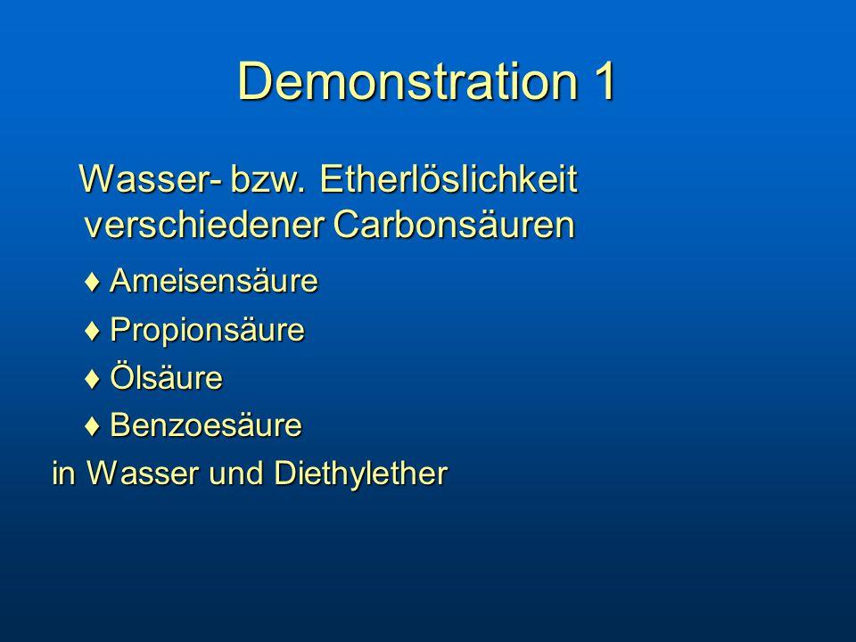 Demonstration 1 Wasser- bzw. Etherlöslichkeit verschiedener Carbonsäuren. ♦ Ameisensäure. ♦ Propionsäure.