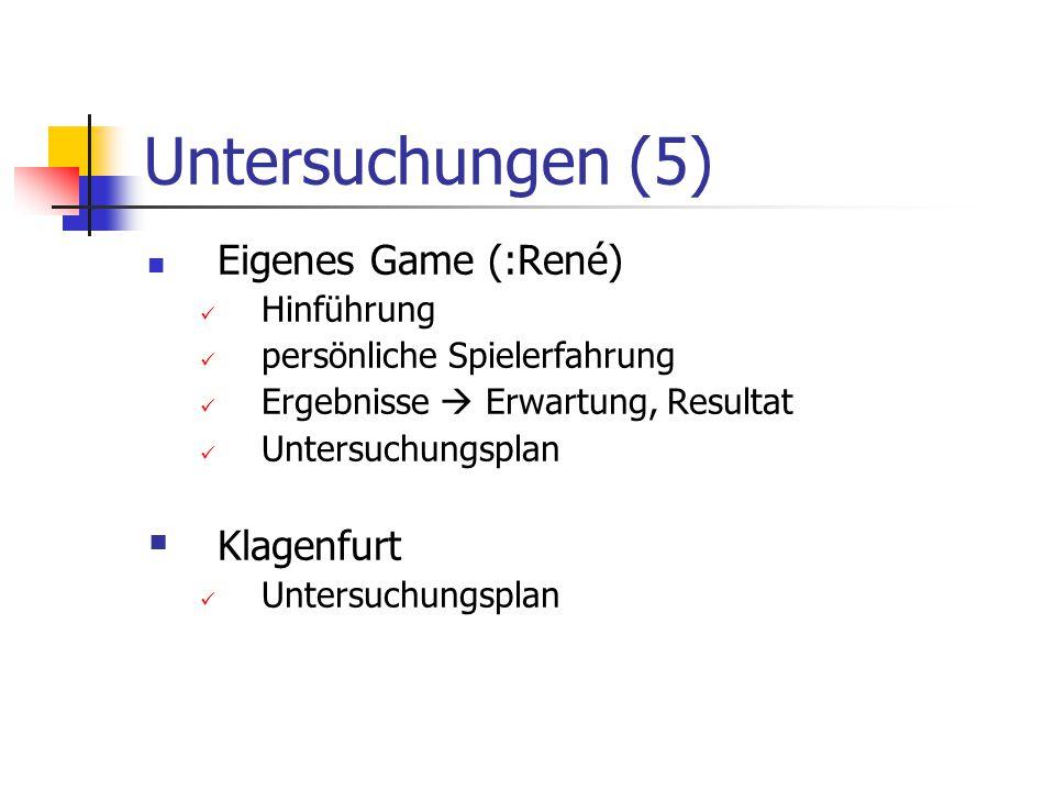 Untersuchungen (5) Eigenes Game (:René) Klagenfurt Hinführung