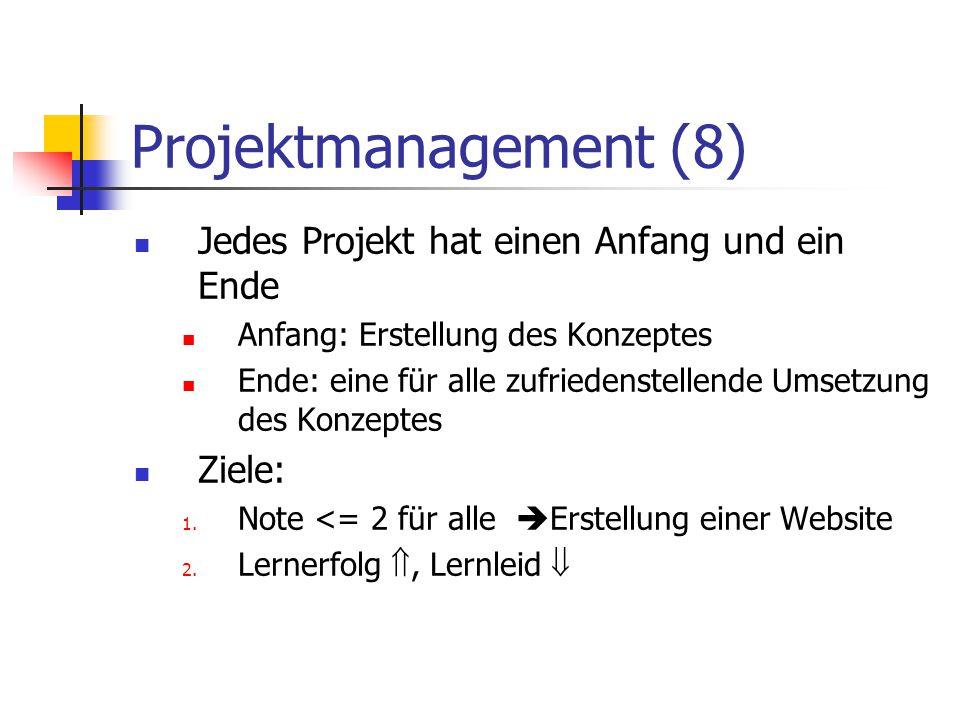 Projektmanagement (8) Jedes Projekt hat einen Anfang und ein Ende