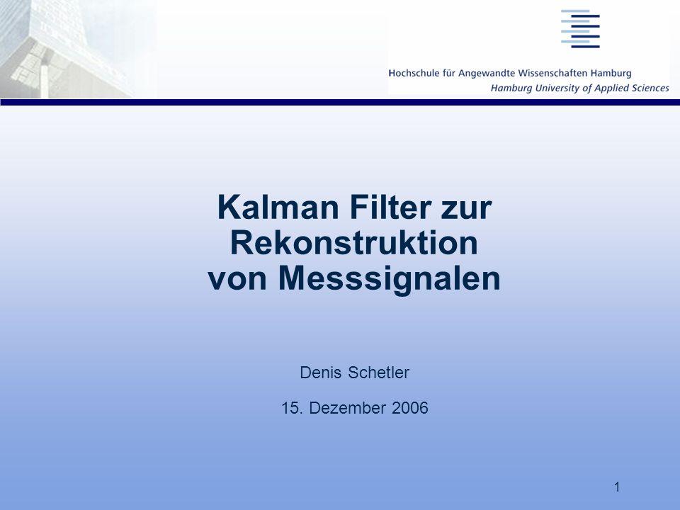 17.03.06 Kalman Filter zur Rekonstruktion von Messsignalen Denis Schetler 15. Dezember 2006