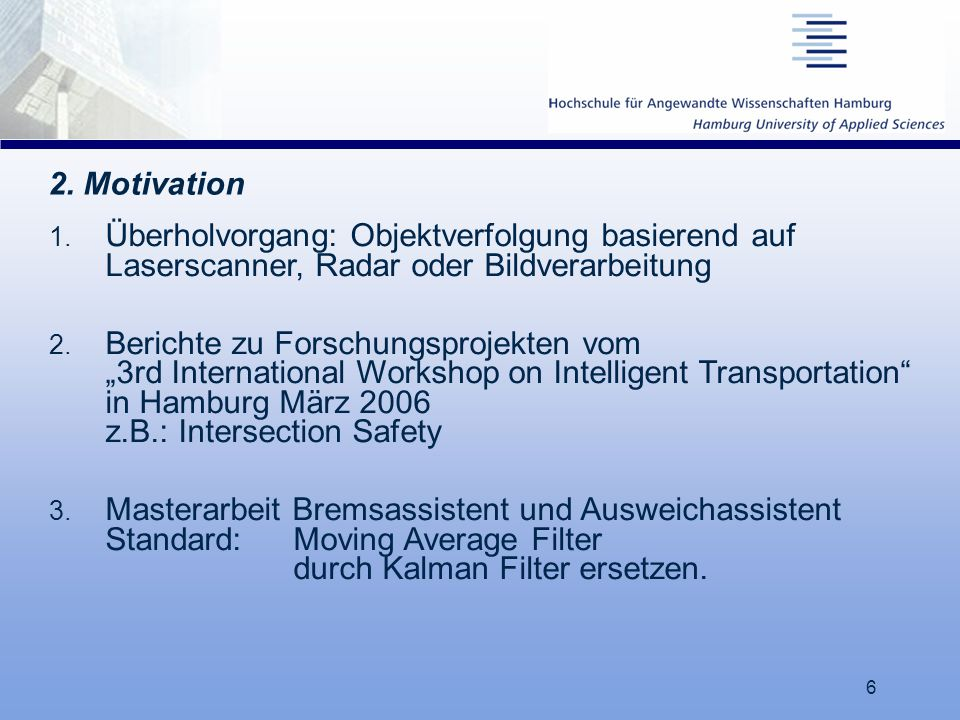17.03.06 2. Motivation. Überholvorgang: Objektverfolgung basierend auf Laserscanner, Radar oder Bildverarbeitung.