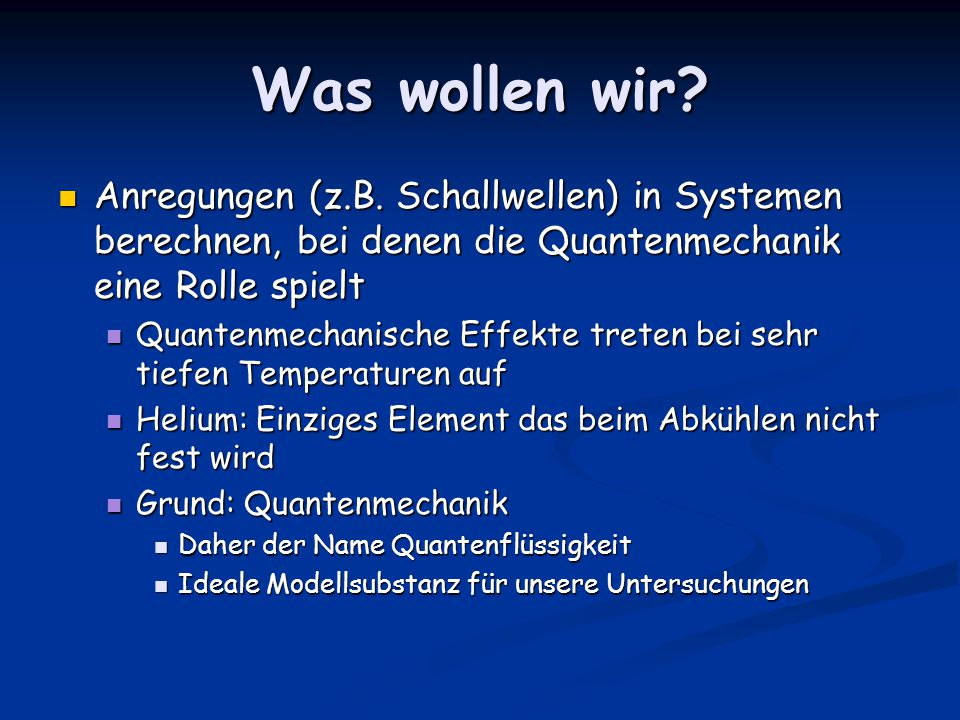 Was wollen wir Anregungen (z.B. Schallwellen) in Systemen berechnen, bei denen die Quantenmechanik eine Rolle spielt.