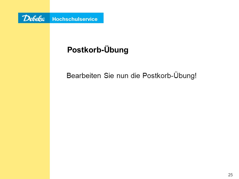 Postkorb-Übung Bearbeiten Sie nun die Postkorb-Übung!