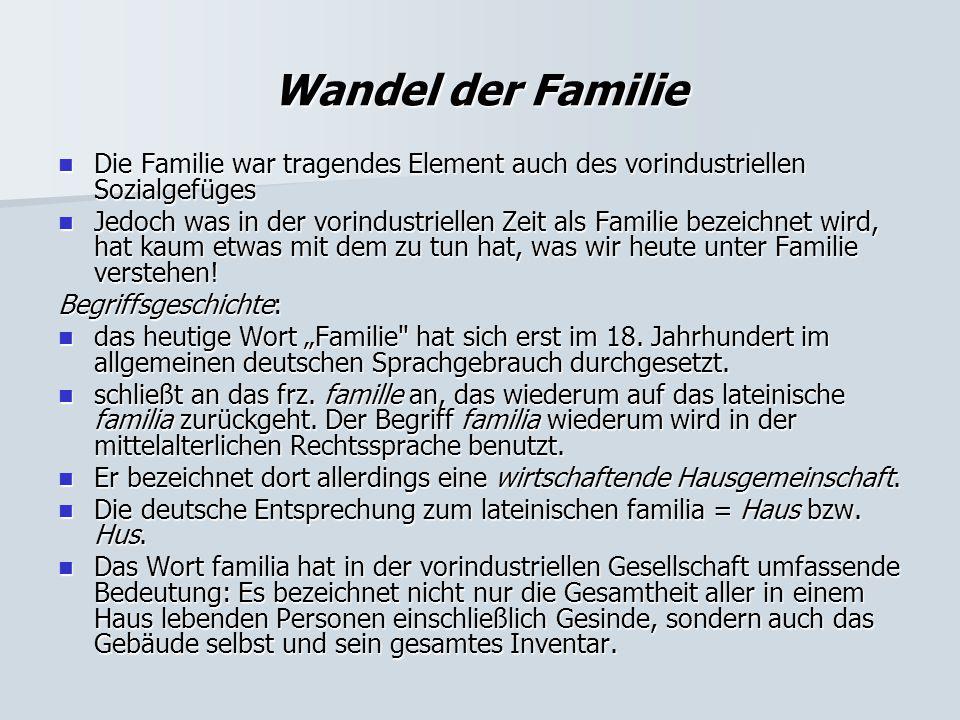 Wandel der Familie Die Familie war tragendes Element auch des vorindustriellen Sozialgefüges.