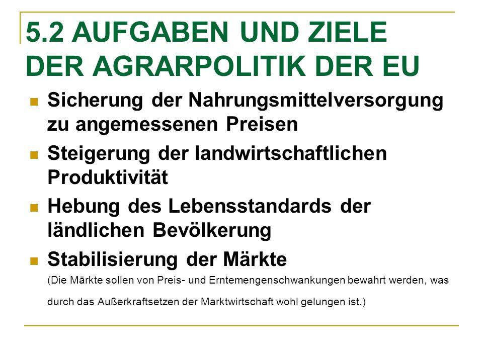 5.2 AUFGABEN UND ZIELE DER AGRARPOLITIK DER EU