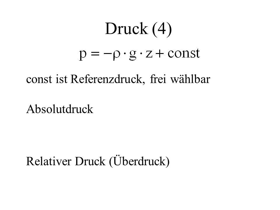 Druck (4) const ist Referenzdruck, frei wählbar Absolutdruck