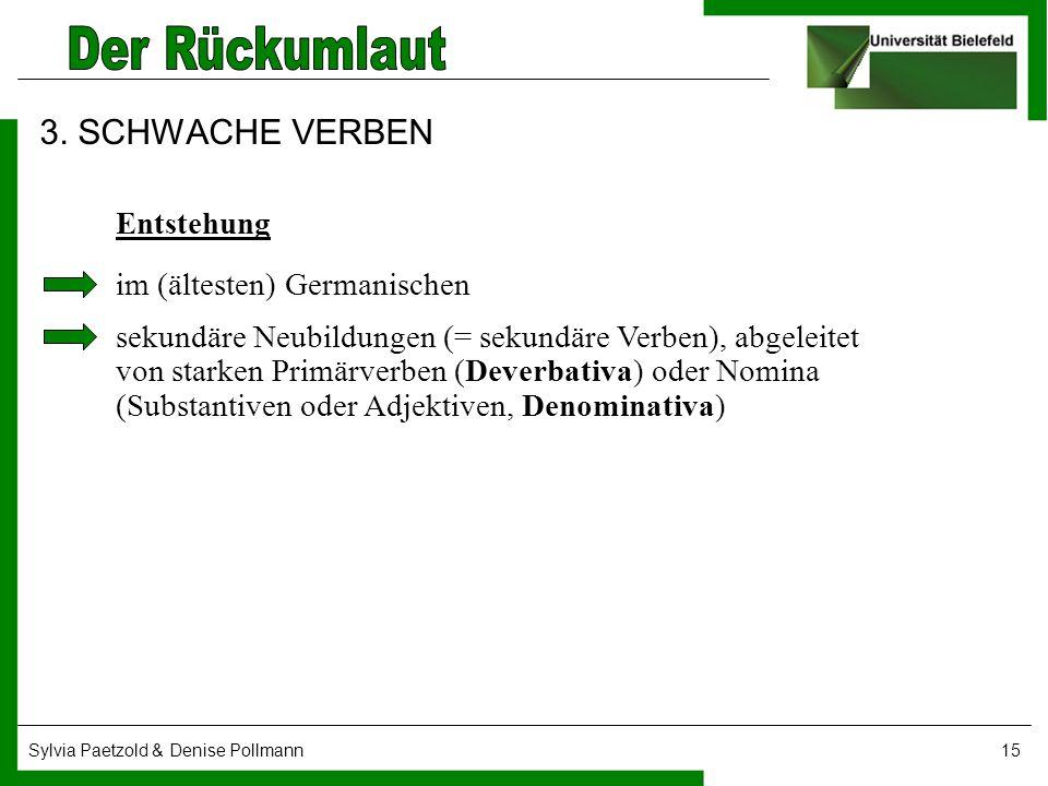 3. SCHWACHE VERBEN Entstehung im (ältesten) Germanischen