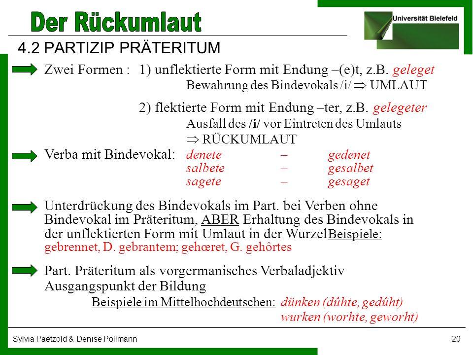 4.2 PARTIZIP PRÄTERITUM Zwei Formen : 1) unflektierte Form mit Endung –(e)t, z.B. geleget Bewahrung des Bindevokals /i/  UMLAUT.