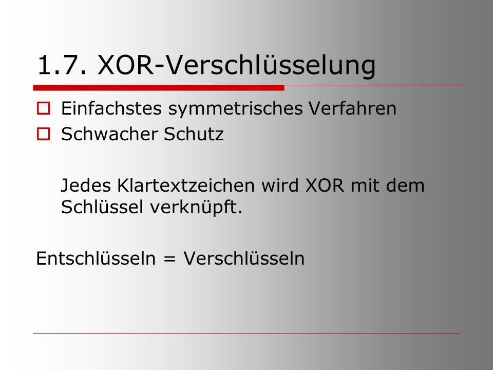 1.7. XOR-Verschlüsselung Einfachstes symmetrisches Verfahren