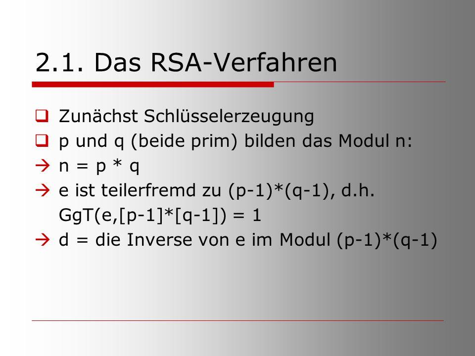 2.1. Das RSA-Verfahren Zunächst Schlüsselerzeugung