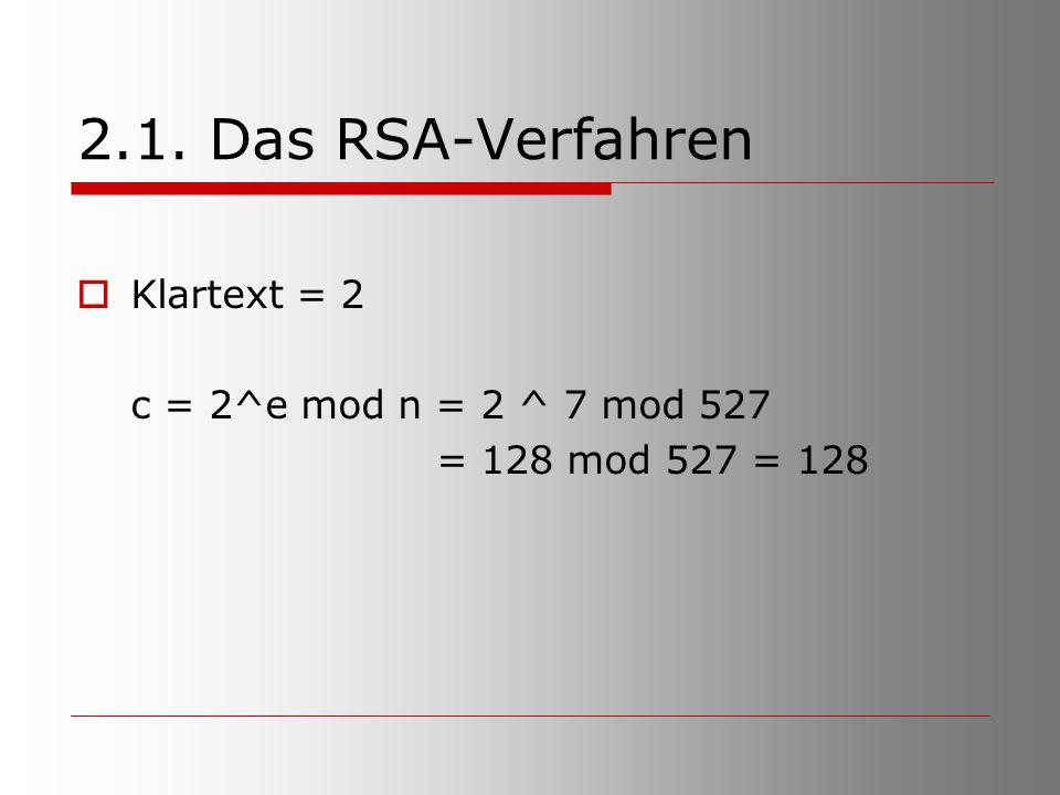 2.1. Das RSA-Verfahren Klartext = 2 c = 2^e mod n = 2 ^ 7 mod 527