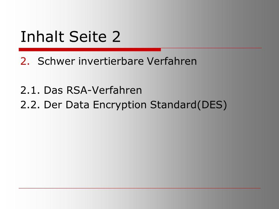 Inhalt Seite 2 Schwer invertierbare Verfahren 2.1. Das RSA-Verfahren