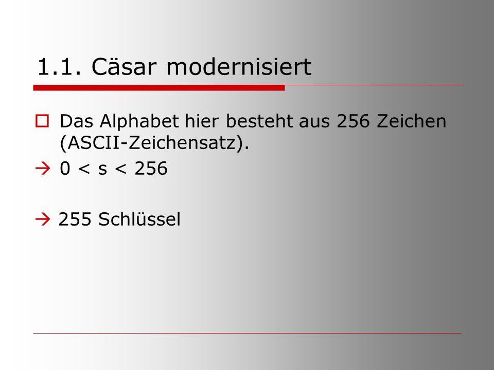 1.1. Cäsar modernisiert Das Alphabet hier besteht aus 256 Zeichen (ASCII-Zeichensatz). 0 < s < 256.