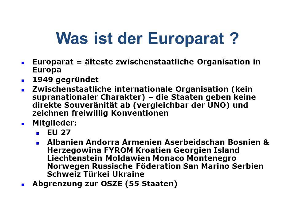 Was ist der Europarat Europarat = älteste zwischenstaatliche Organisation in Europa. 1949 gegründet.