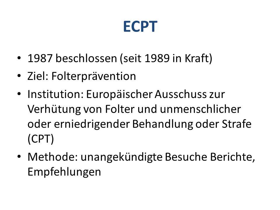 ECPT 1987 beschlossen (seit 1989 in Kraft) Ziel: Folterprävention