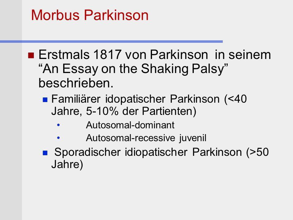 Morbus Parkinson Erstmals 1817 von Parkinson in seinem An Essay on the Shaking Palsy beschrieben.