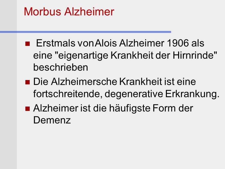 Morbus Alzheimer Erstmals von Alois Alzheimer 1906 als eine eigenartige Krankheit der Hirnrinde beschrieben.