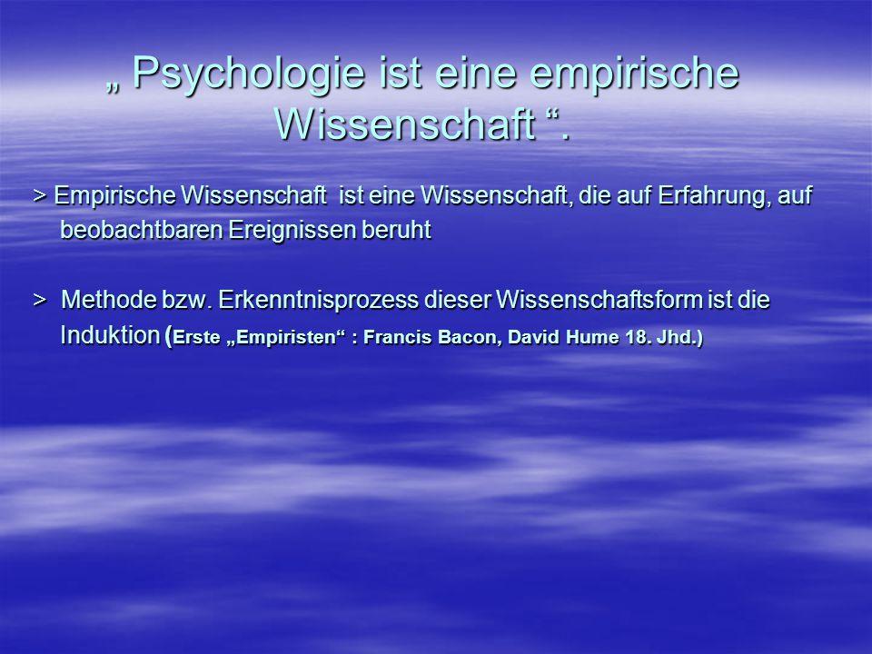 """"""" Psychologie ist eine empirische Wissenschaft ."""