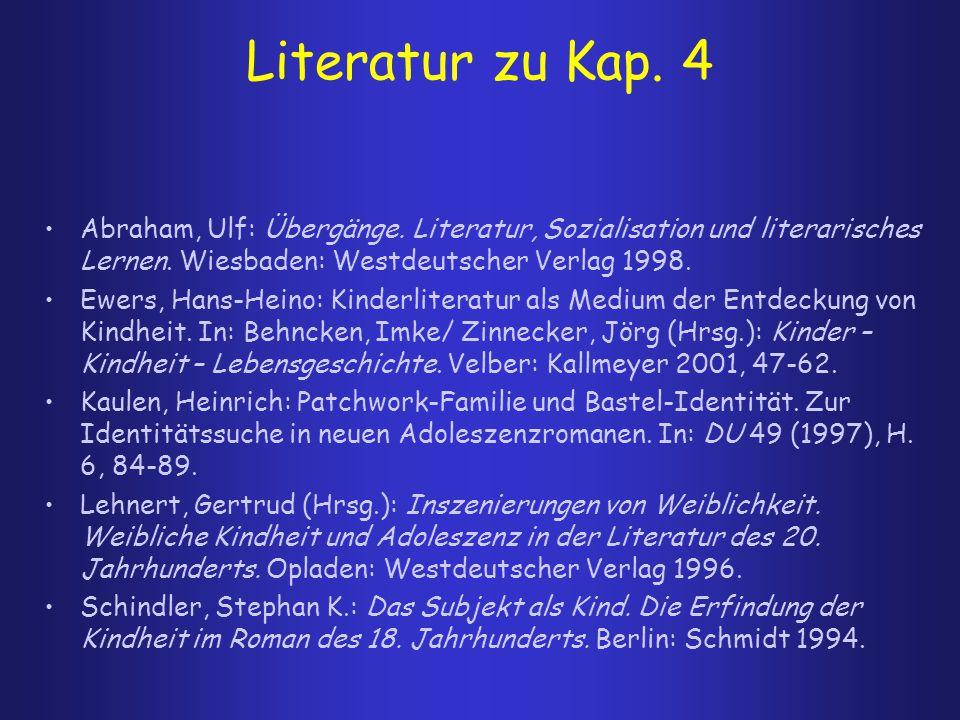 Literatur zu Kap. 4 Abraham, Ulf: Übergänge. Literatur, Sozialisation und literarisches Lernen. Wiesbaden: Westdeutscher Verlag 1998.