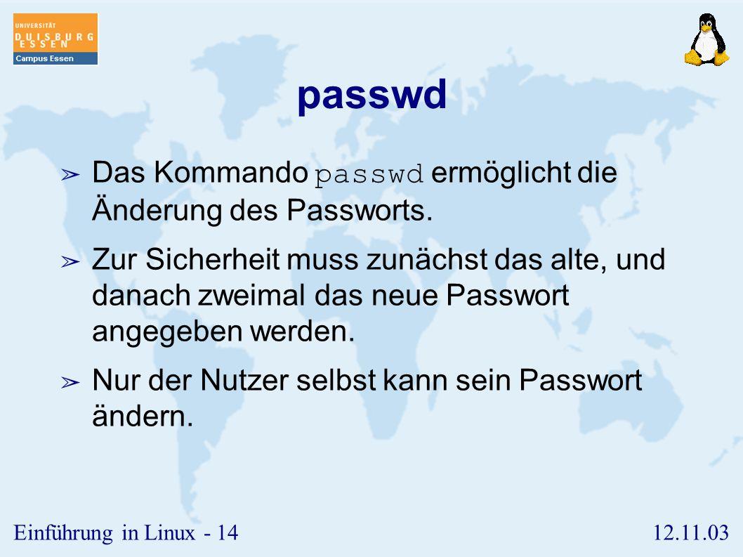 passwd Das Kommando passwd ermöglicht die Änderung des Passworts.
