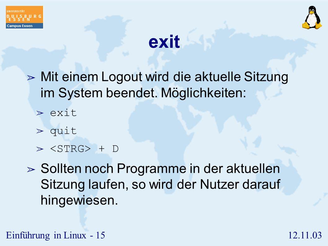 exit Mit einem Logout wird die aktuelle Sitzung im System beendet. Möglichkeiten: exit. quit. <STRG> + D.