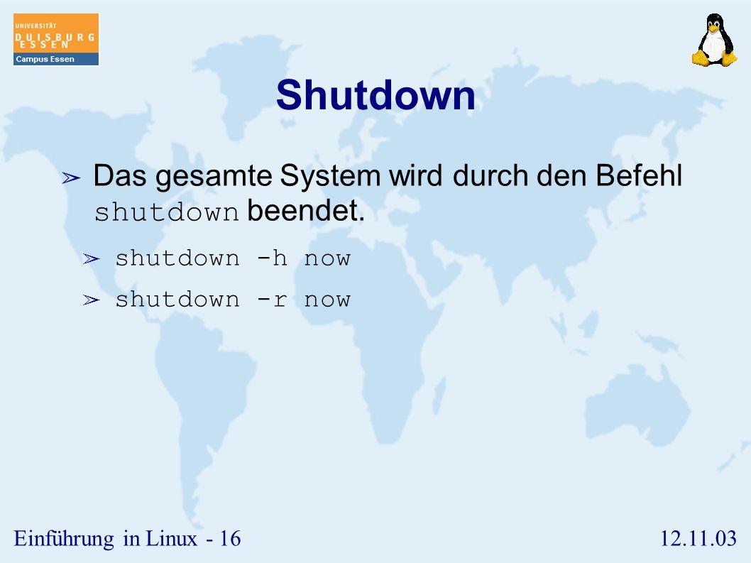Shutdown Das gesamte System wird durch den Befehl shutdown beendet.