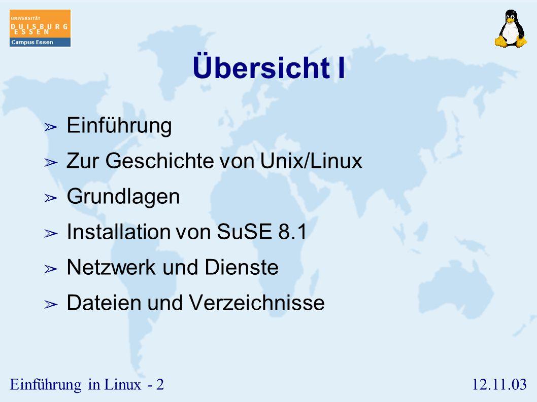 Übersicht I Einführung Zur Geschichte von Unix/Linux Grundlagen