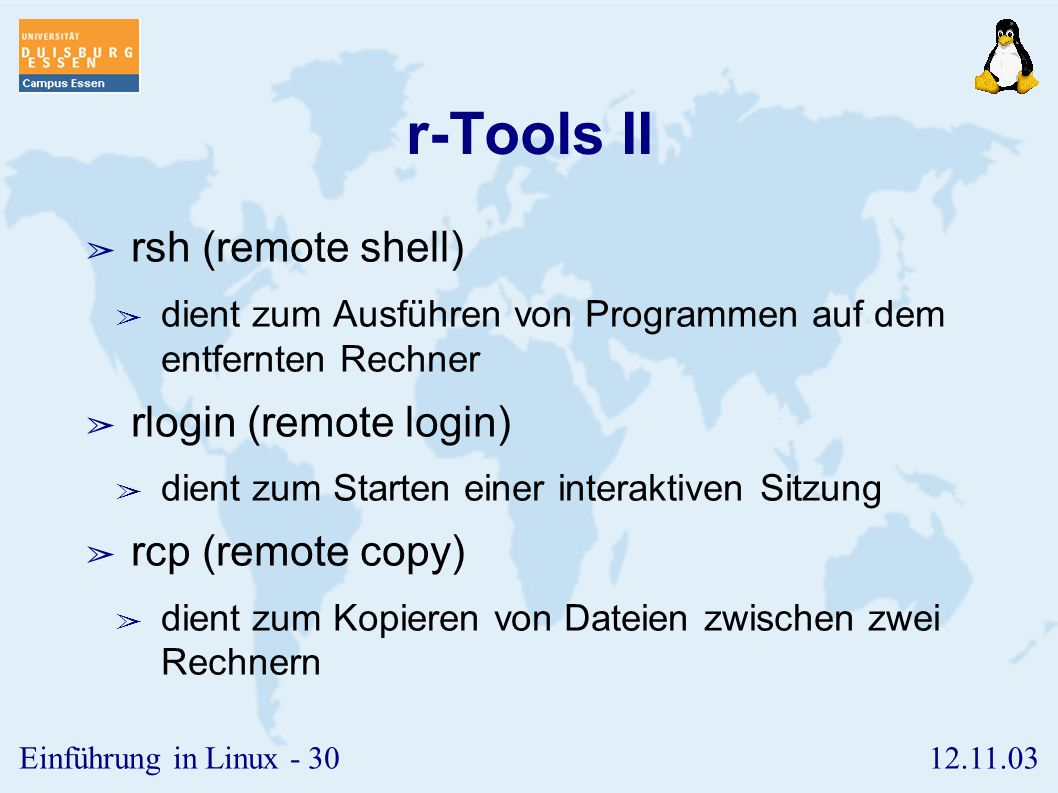 r-Tools II rsh (remote shell) rlogin (remote login) rcp (remote copy)