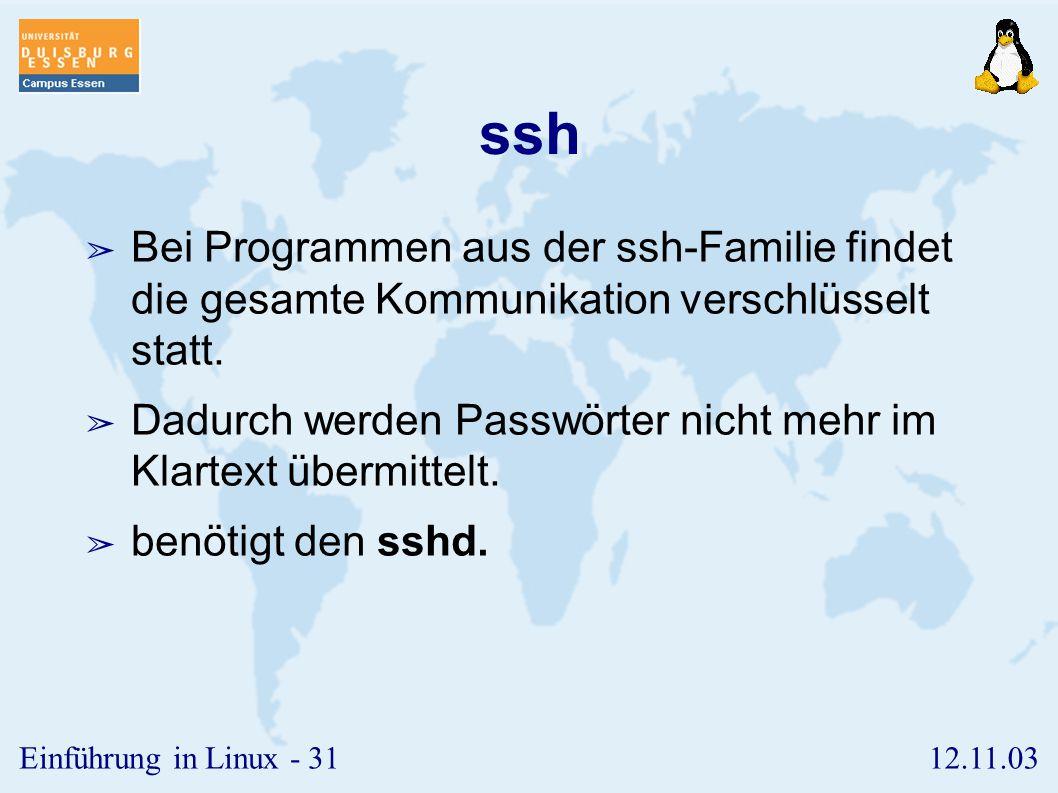 ssh Bei Programmen aus der ssh-Familie findet die gesamte Kommunikation verschlüsselt statt.